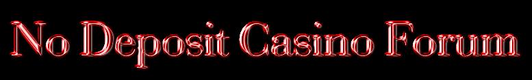 No Deposit Casino Forum